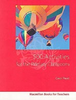 FIVE HUNDRED ACTIVITIES FOR THE PRIMARY CLASSROOM