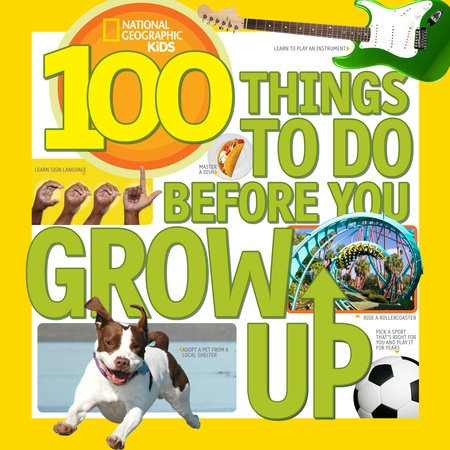 100 THINGS TO DO BEFORE YOU GROW UP - Nat Geo Kids