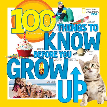 100 THINGS TO KNOW BEFORE YOU GROW UP - Nat Geo Kids