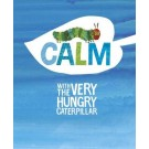 CALM WITH THE VERY HUNGRY CATERPILLAR - Penguin UK  *June 16