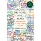 AROUND THE WORLD IN FIFTY YEARS - St Martin`s Press *Jul 16