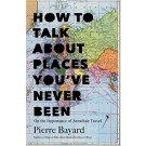 HOW TO TALK ABOUT PLACES YOU`VE NEVER BEEN - Bloomsbury