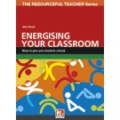 RESOURCEFUL TEACHER SERIES,THE:ENERGISING YOUR CLASSROOM